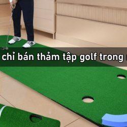 Top 10 địa chỉ bán thảm tập golf trong nhà chất lượng nhất